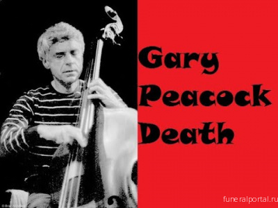 Jazz Bassist Gary Peacock Dead at 85 - Похоронный портал