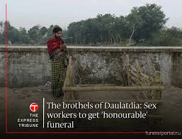 Bangladesh.The brothels of Daulatdia: Sex workers to get 'honourable' funeral - Похоронный портал