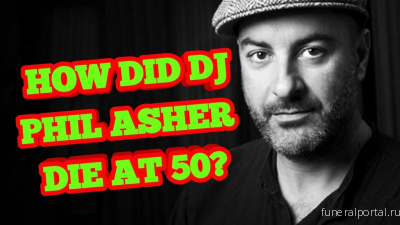 UK House Music Legend DJ Phil Asher Dies Aged 50 - Похоронный портал