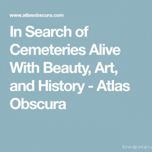 In Search of Cemeteries Alive With Beauty, Art, and History - Похоронный портал