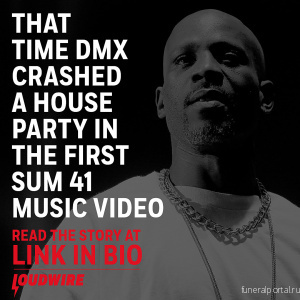 That Time DMX Crashed a House Party in Sum 41's First Music Video - Похоронный портал