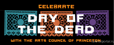 Celebrate el Día de los Muertos with the Arts Council of Princeton! - Похоронный портал