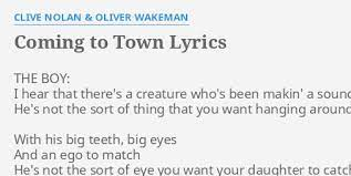"COMING TO TOWN"" LYRICS by CLIVE NOLAN & OLIVER WAKEMAN: THE BOY: I hear..."